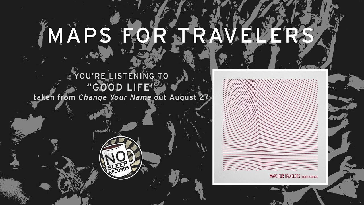 good life by maps for travelers taken from change your name out august 27th youtube