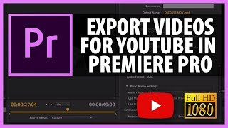 How to Export  Your Video for YouTube: Full HD from Premiere Pro CS6 and CC 2013