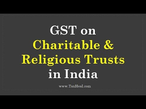 GST on Charitable and Religious Trusts in India  by Taxheal