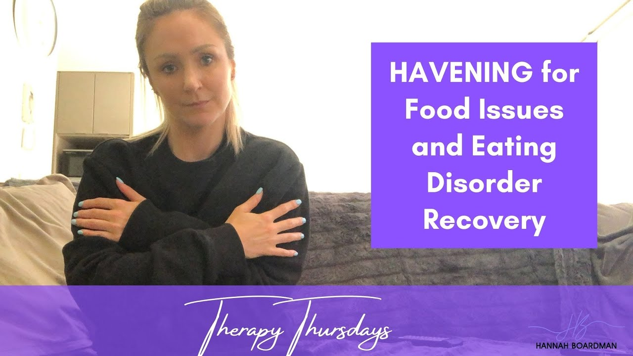 HAVENING FOR EATING DISORDER RECOVERY   DISORDERED EATING RECOVERY   THERAPY THURSDAYS