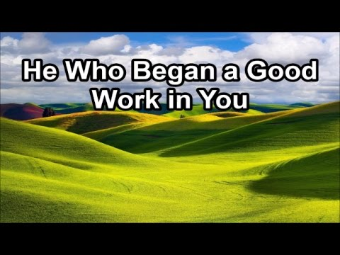 He Who Began A Good Work In You  (Lyrics)