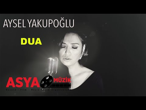 Aysel Yakupoğlu - Dua (Official Video)