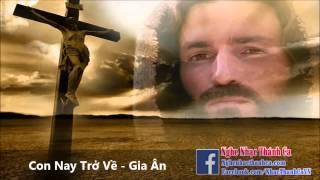 Thánh Ca | Con Nay Trở Về - Gia Ân