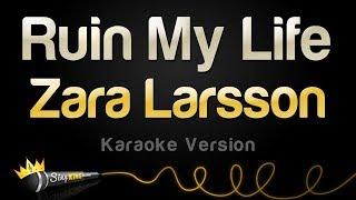 Zara Larsson - Ruin My Life (Karaoke Version)