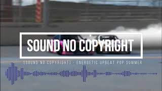 [Sound No Copyright ] - Energetic Upbeat Pop Summer