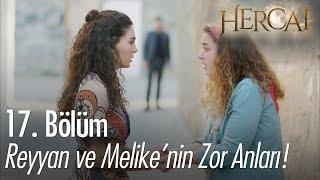 Reyyan ve Melike'nin zor anları - Hercai 17. Bölüm