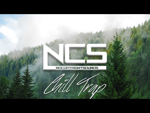 ♫ The Best Chill Trap Mix 2017 | Best of NoCopyrightSounds : NCS Green