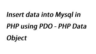 Insert data into Mysql in PHP using PDO - PHP Data Object