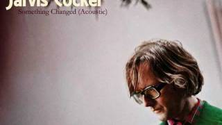 Jarvis Cocker - Something Changed (Acoustic)