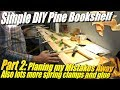 Simple DIY Bookshelf from Cheap Pine, Part 2: Planing My Mistakes Away!