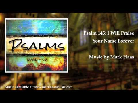 Psalm 145: I Will Praise Your Name Forever (Mark Haas)