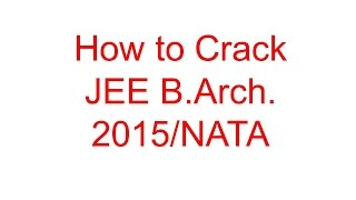 How to Crack JEE B.Arch. 2015/NATA