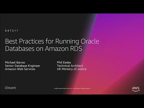 AWS re:Invent 2018: Best Practices for Running Oracle Databases on Amazon RDS (DAT317)