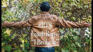 "#BTS: ""I Broke It"" by Isaiah_Raps'"