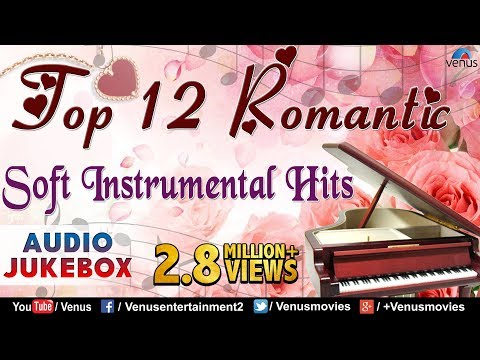 Top 12 Romantic Soft Instrumental | Audio Jukebox.