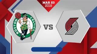 Boston Celtics vs. Portland Trail Blazers - March 23, 2018