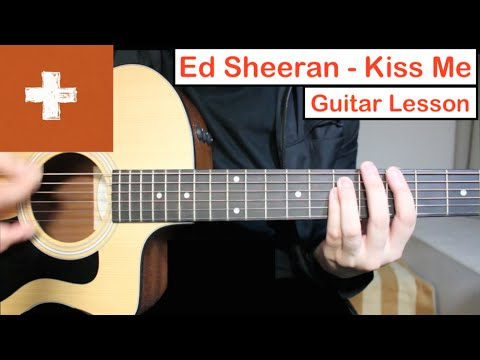 Ed Sheeran - Kiss Me | Guitar Lesson (Tutorial) How to play Chords
