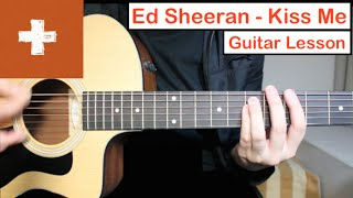 Ed Sheeran - Kiss Me | Guitar Lesson (Tutorial) How to play Chords