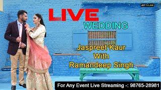 🔴 Live    Wedding     Jaspreet Kaur / WITH / Ramandeep Singh