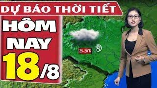 Dự báo thời tiết hôm nay mới nhất ngày 18/8 | Dự báo thời tiết 3 ngày tới