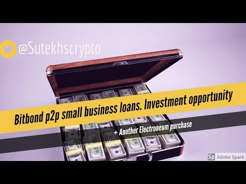 Bitbond p2p business loans. Bitcoin investment opportunity + Electroneum.