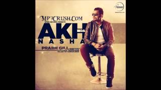 new punjabi song 2014 2015 akh da nasha by prabh gill i latest punjabi songs 2014 2015