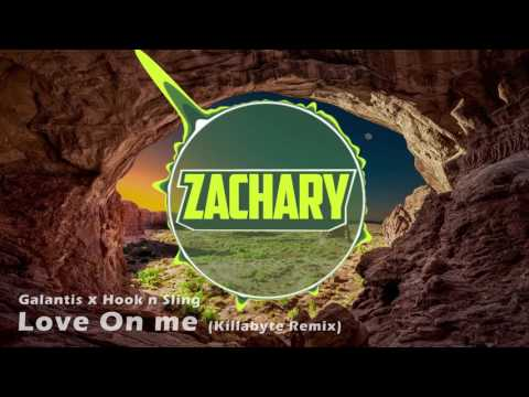 Galantis x Hook n Sling - Love On Me (Killabyte Remix) (Zachary Intro 2017)