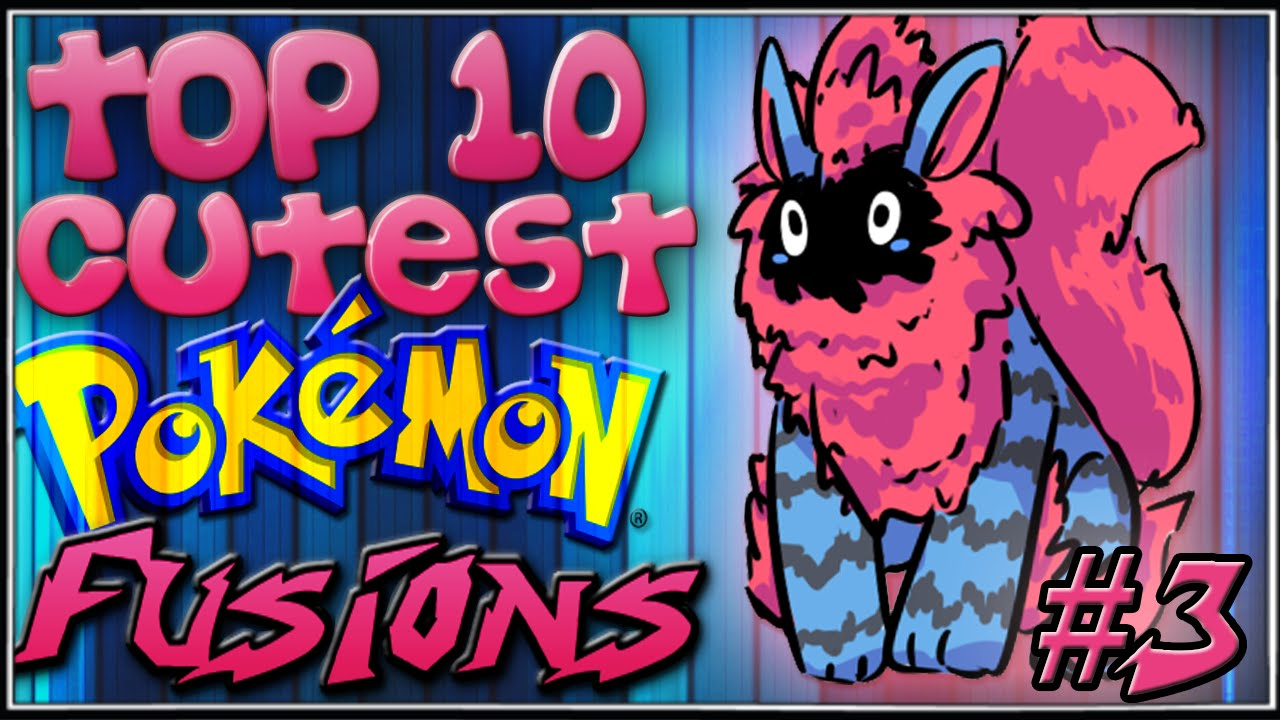 Top 10 Cutest Pokémon Fusions [Ep.3]
