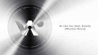 Whethan - Be Like You feat. Broods (Whethan Remix) ( Audio)