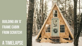 Timelapse - Building An A Frame Cabin From Scratch!