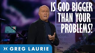 God Is Bigger tнan Your Problem (With Greg Laurie)