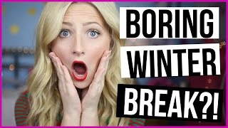8 Things To Do When You're Bored Over WINTER BREAK w/ Kalista Elaine!