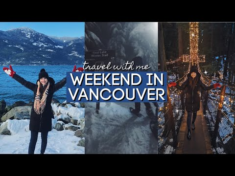 WEEKEND IN VANCOUVER | Deep Cove, Mount Seymour Snowshoeing, Capilano Suspension Bridge