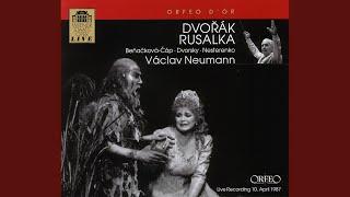Rusalka, Op. 114, B. 203, Act III: Act III: Libej mne, libej, mir mi prej (Prinz, Wassermann,...