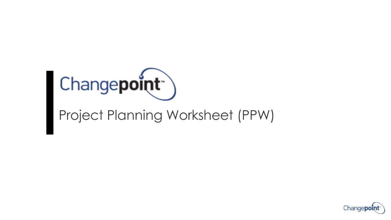 Changepoint Project Planning Worksheet (PPW)