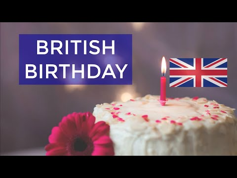 Birthdays in Britain |  BRITISH ENGLISH Culture & Traditions