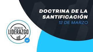 Doctrina de la Santificación. | Círculo de Liderazgo | Rafael Valladares