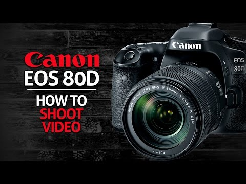 How To Shoot Video On Your Canon 80D