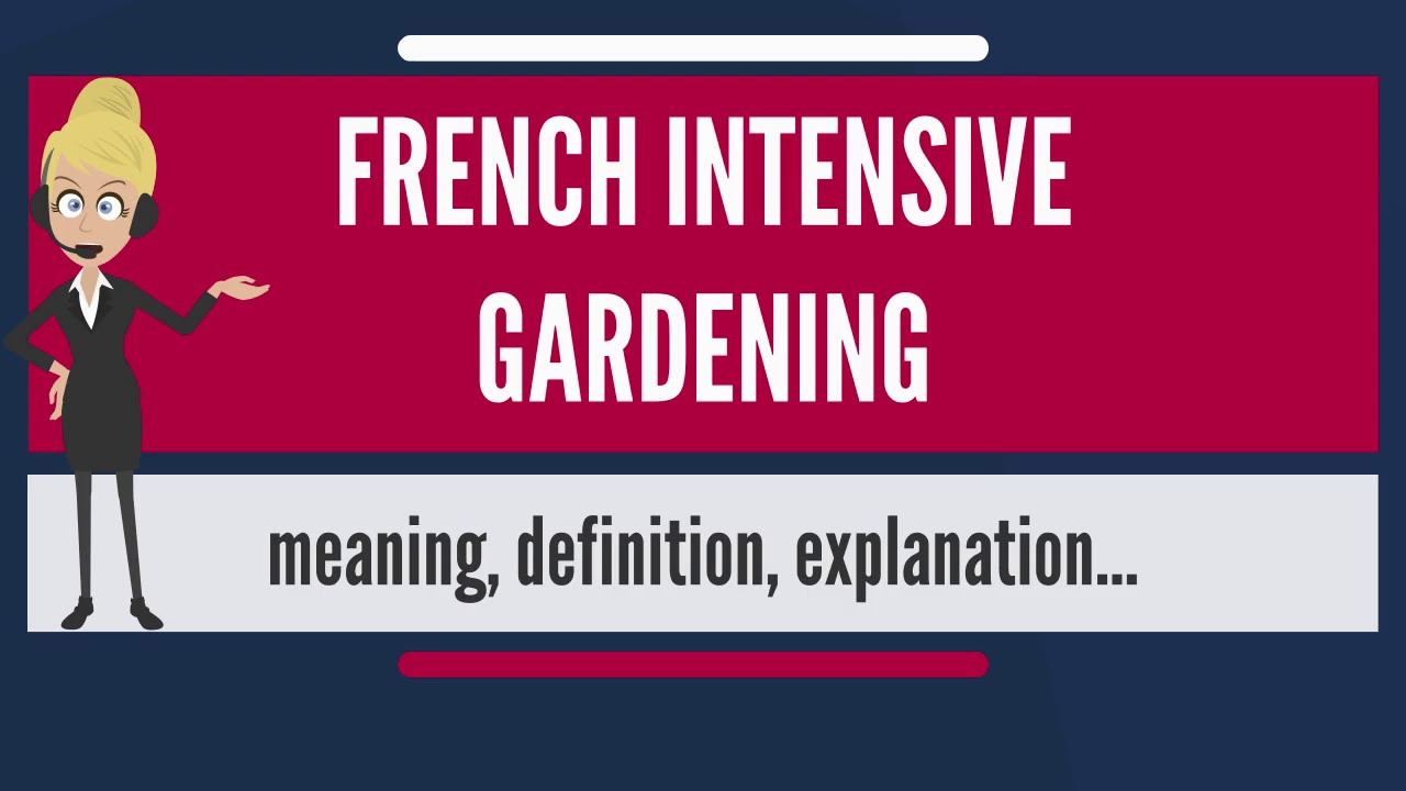 What is FRENCH INTENSIVE GARDENING What does FRENCH INTENSIVE