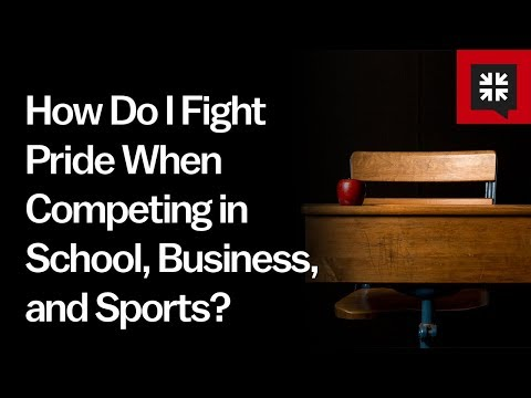 How Do I Fight Pride When Competing in School, Business, and Sports? // Ask Pastor John