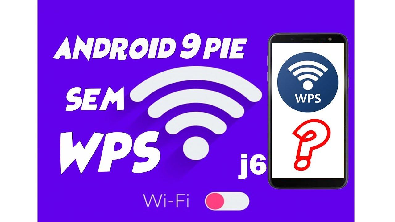 ANDROID 9 PIE SEM WPS - J6 ATUALIZADO