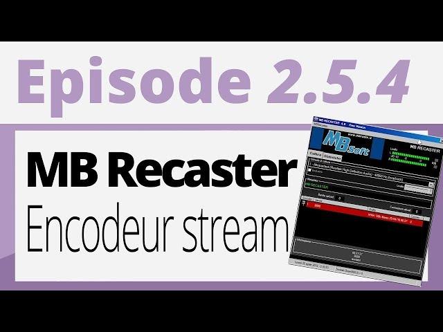 Créer sa radio - Tutoriel - MB Recaster - Encodeur stream [Icecast/Shoutcast]