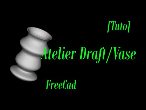 9-[Tutoriel] Freecad: Intro Atelier Draft et objet de type Vase