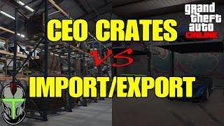 GTA Online CEO CRATES vs IMPORT/EXPORT!