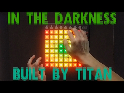 In the Darkness - Built By Titan (Launchpad Cover)