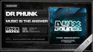 Dr Phunk - Music is the Answer (Official HQ Preview)