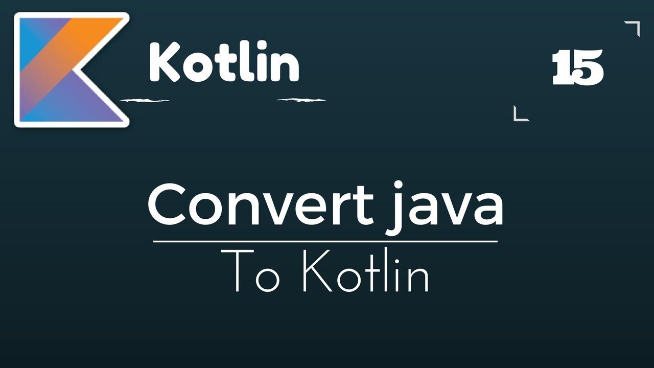 Kotlin Tutorial # 15 Converting Java Code To Kotlin & Vice Versa