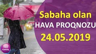 Sabaha olan HAVA PROQNOZU - 24.05.2019