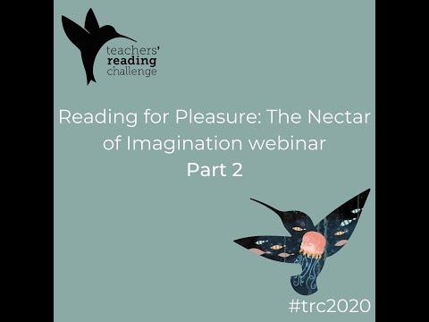 Reading for Pleasure: The Nectar of Imagination webinar (part 2)