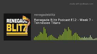 Renegade Blitz Podcast E12 - Week 7 - Tennessee Titans